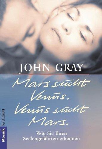 Mars sucht Venus. Venus sucht Mars.: Wie Sie Ihren Seelengefährten erkennen Taschenbuch – 1. Februar 2002 John Gray Clemens Wilhelm Goldmann Verlag 3442163870