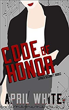 Code of Honor: A Fun and Flirty Romantic Suspense (Cipher Security Book 2)