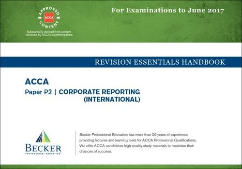 ACCA Approved – P2 Corporate Reporting: Revision Essentials Handbook (for the March and June 2017 Exams)