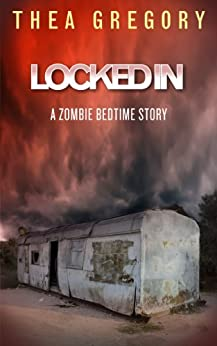 Locked In (Zombie Bedtime Stories Book 1) by [Gregory, Thea]