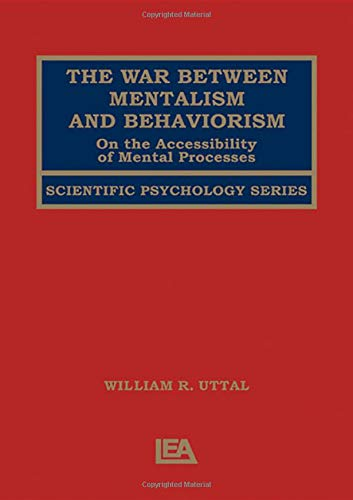 The War Between Mentalism and Behaviorism: On the Accessibility of Mental Processes (Scientific Psychology Series)