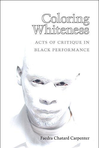 Coloring Whiteness: Acts of Critique in Black Performance (Theater: Theory/Text/Performance) by University of Michigan Press