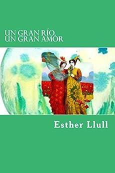 Un gran río, un gran amor (Spanish Edition) by [Llull, Esther]