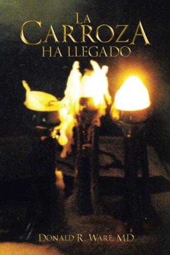 La Carroza Ha Llegado  [Ware, Donald R.] (Tapa Blanda)