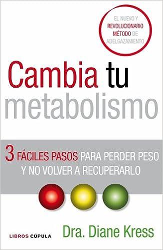 Descargar google books pdf format online Cambia tu metabolismo: 3 fáciles pasos para perder peso y no volver a recuperarlo en español 8448067851