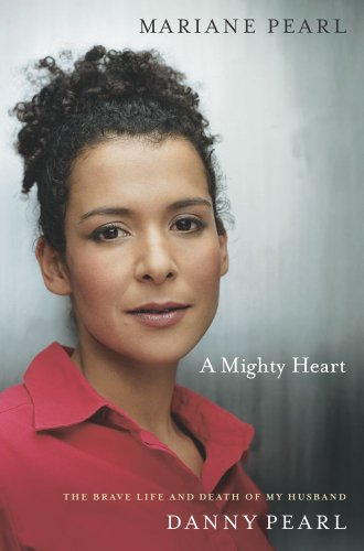 - A Mighty Heart: The Brave Life and Death of My Husband Danny Pearl