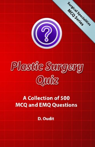 Download Plastic Surgery Quiz: A Collection of 500 MCQ and EMQ Questions (Surgical Specialities MCQ Series) pdf epub