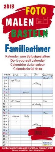 Foto, Malen, Basteln Familientimer 2013: Kalender zum Selbstgestalten. Mit 4 Spalten
