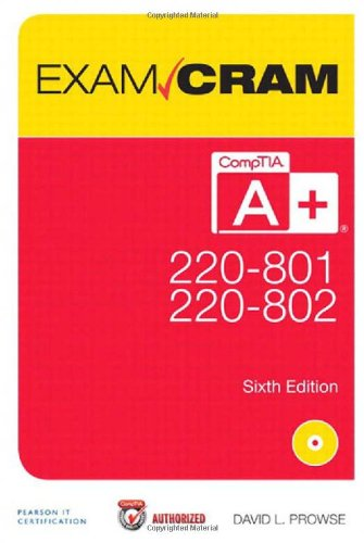 CompTIA A+ 220-801 and 220-802 Exam Cram (6th Edition), by David L. Prowse