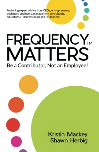 FREQUENCY MATTERS ™: Be a Contributor, Not an Employee!