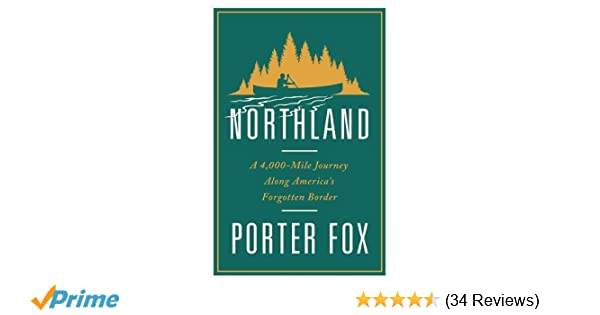 bottom new year border 20 northland a 4 000 mile journey along americas forgotten border porter fox 9780393248852 amazoncom books
