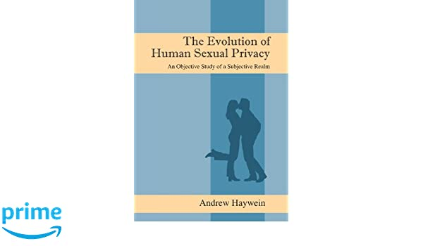 The Evolution of Human Sexual Privacy: An Objective Study of a Subjective Realm
