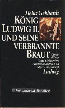 König Ludwig II. und seine verbrannte Braut