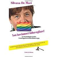 Non facciamoci imbavagliare!: La mia battaglia contro l'omologazione della dittatura gay