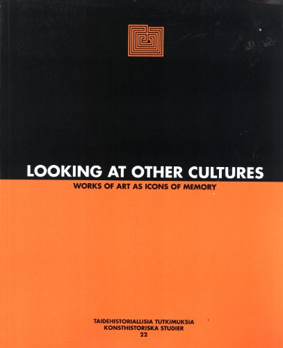 Looking At Other Cultures: Works of Art As Icons of Memory (Konsthistoriska Studier 22)