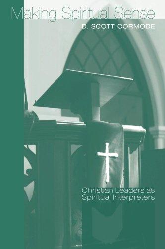 Making Spiritual Sense: Christian Leaders As Spiritual Interpreters