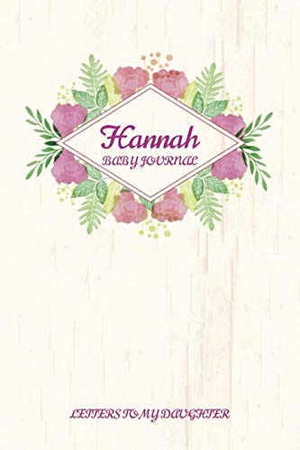 Hannah Baby Journal Letters To My Daughter: Writing Lined Notebook To Write In ()
