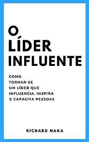 O Líder Influente: Como tornar-se um líder que influencia, inspira e capacita pessoas