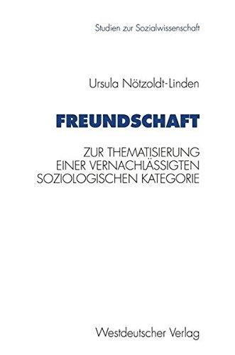 freundschaft-zur-thematisierung-einer-vernachlssigten-soziologischen-kategorie-studien-zur-sozialwissenschaft-german-edition