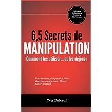 6,5 secrets de manipulation - Comment les utiliser... et les déjouer (French Edition)