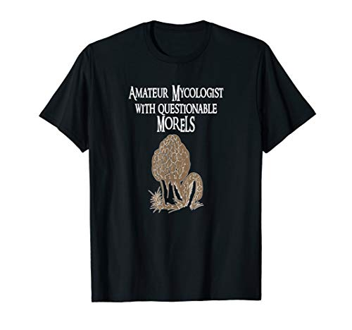 Amateur Mycologist With Questionable Morels Shirt Mushroom