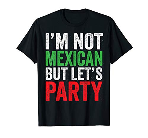 I'm Not Mexican But Let's Party T-Shirt Cinco De Mayo Party]()