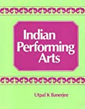 Indian Performing Arts, Banerjee, Utpal K., 0706986717