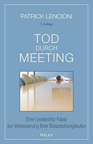 Tod durch Meeting: Eine Leadership-Fabel zur Verbesserung Ihrer Besprechungskultur Gebundenes Buch – 15. Februar 2017 Patrick M. Lencioni Brigitte Döbert Wiley-VCH 3527509062