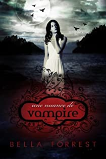 Une Nuance De Vampire Tome 1 Bella Forrest Babelio