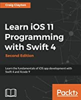 Learn iOS 11 Programming with Swift 4, 2nd Edition Front Cover