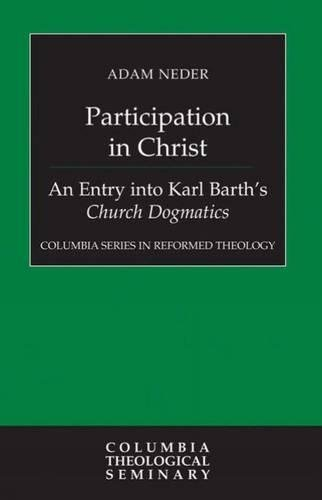 Participation in Christ: An Entry into Karl Barth's Church Dogmatics (Columbia Series in Reformed Theology)