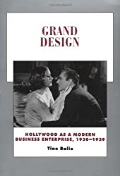 Grand Design: Hollywood as a Modern Business Enterprise, 1930-1939 (History of the American Cinema)