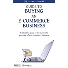 Guide to Buying an E-commerce Business: A Definitive Guide to the Successful Purchase of an E-commerce Business