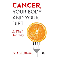 Cancer, Your Body and Your Diet: A Vital Journey