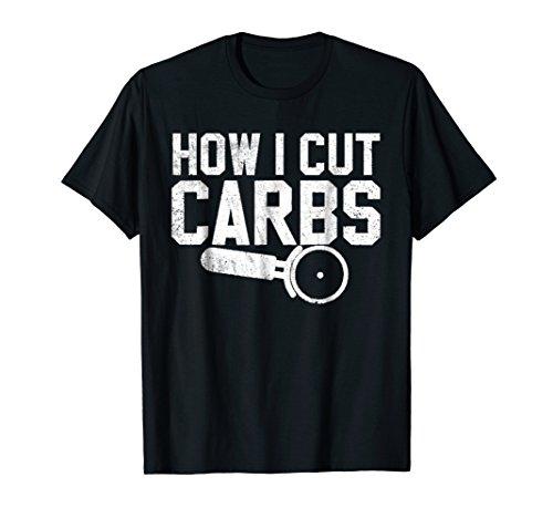 how i cut carbs t-shirt ()