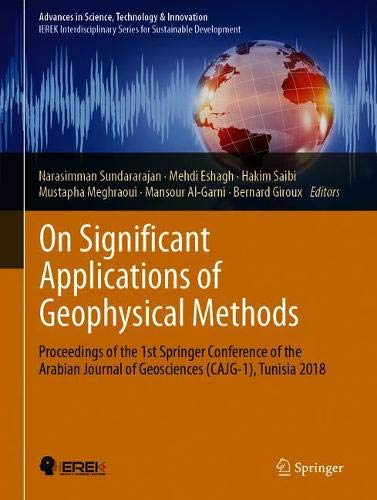 On Significant Applications of Geophysical Methods: Proceedings of the 1st Springer Conference of the Arabian Journal of Geosciences (CAJG-1), Tunisia 2018