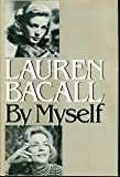 Lauren Bacall by Myself 1st edition by Bacall, Lauren (1978) Hardcover