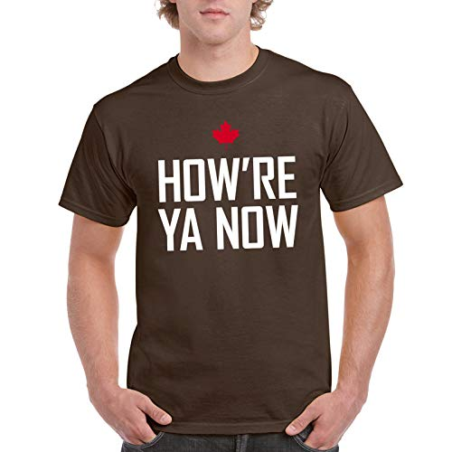 How're Ya Now - Funny Letterkenny Canadian Greeting T Shirt - X-Large -  Dark Chocolate