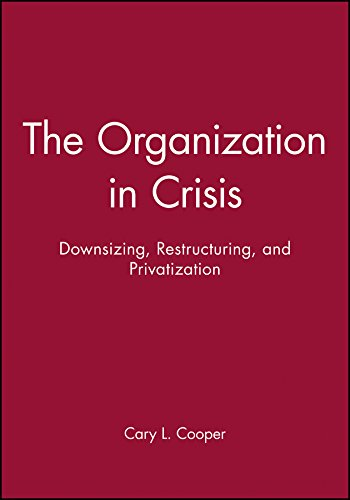 Read Online The Organization in Crisis: Downsizing, Restructuring, and Privatization (Manchester Business and Management Series) pdf