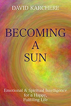 Becoming a Sun: Emotional & Spiritual Intelligence for a Happy, Fulfilling Life