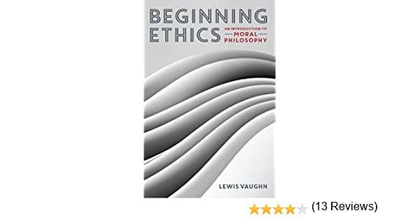 Beginning ethics an introduction to moral philosophy kindle beginning ethics an introduction to moral philosophy kindle edition by lewis vaughn politics social sciences kindle ebooks amazon fandeluxe Images