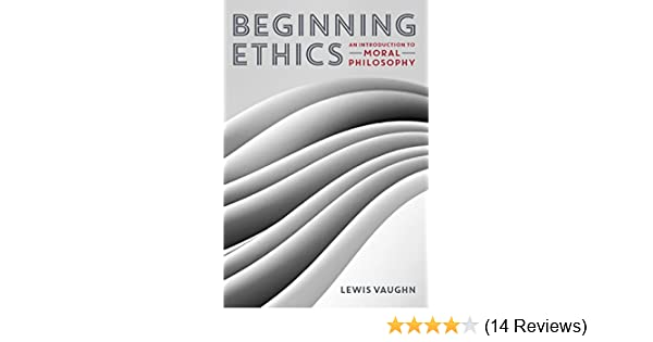 Beginning ethics an introduction to moral philosophy kindle beginning ethics an introduction to moral philosophy kindle edition by lewis vaughn politics social sciences kindle ebooks amazon fandeluxe Image collections