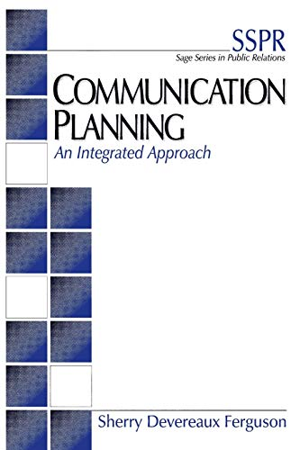 Communication Planning: An Integrated Approach (SAGE Series in Public Relations)
