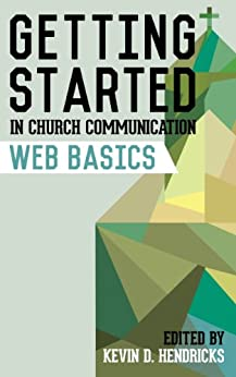 Getting Started in Church Communication: Web Basics by [Adams, Matt, Courtney, Evan, Fogg, Steve, MacDonald, Mark]