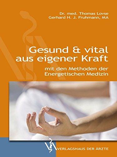 Gesund & vital aus eigener Kraft: mit den Methoden der Energetischen Medizin