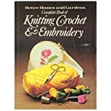 img - for The Complete Book of Knitting Crochet & Embroidery book / textbook / text book