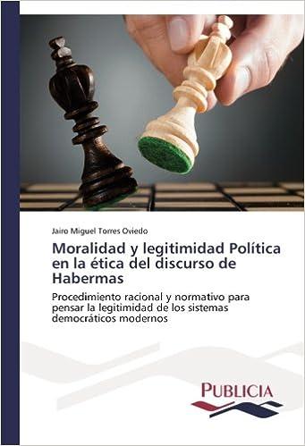 Moralidad y legitimidad Política en la ética del discurso de Habermas: Procedimiento racional y normativo para pensar la legitimidad de los sistemas ...