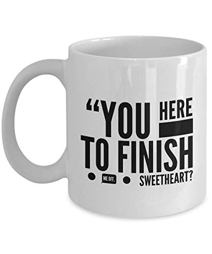 Science Fiction Movie Coffee Mug - You Here To Finish Me Off Sweetheart - Adventure Film Series Actor Actress Novel Trilogy Fan Fandom 11 Oz -