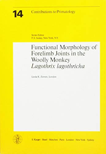 Functional Morphology of Forelimb Joints in the Woolly Monkey, Lagothrix lagothricha (Contributions to Primatology, Vol. 14)