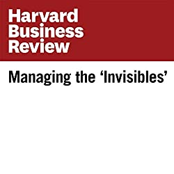Managing the 'Invisibles' (Harvard Business Review)